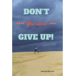 Don't You Dare Ever Give Up!