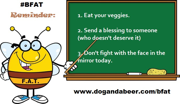 #bfat, www.dogandabeer.com,Stephanie DelTorchio, be awesome today